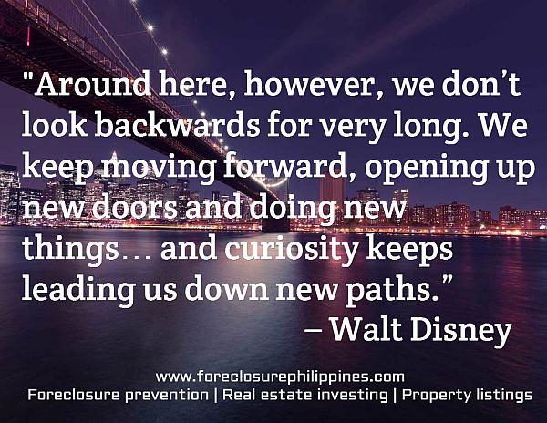 """""""Around here, however, we don't look backwards for very long. We keep moving forward, opening up new doors and doing new things… and curiosity keeps leading us down new paths.""""                                            – Walt Disney"""
