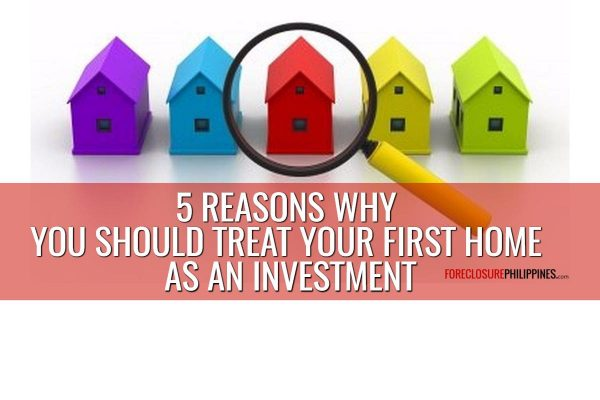 5 Reasons Why You Should Treat Your First Home As A Real Estate