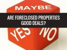 Are Foreclosed Properties Good Deals?
