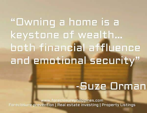 """Owning a home is a keystone of wealth… both financial affluence and emotional security"". -Suze Orman"