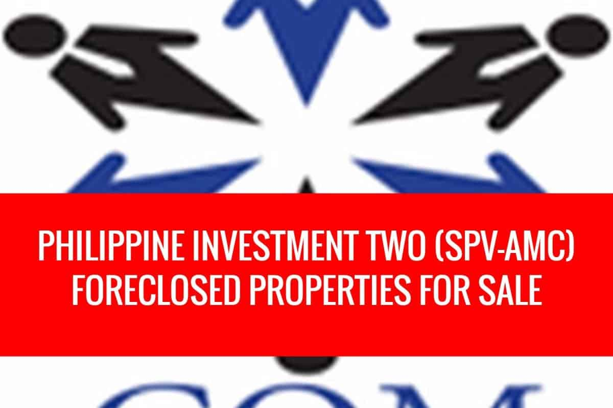 More Than 1,000 Foreclosed Properties For Sale From Philippine Investment Two (SPV-AMC)