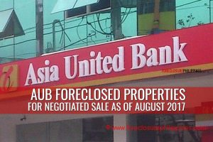 More than 300 Asia United Bank Foreclosed Properties for sale as of August 2017 (Includes subsidiaries)