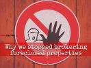 Top 15 Reasons Why I Stopped Brokering Foreclosed Properties