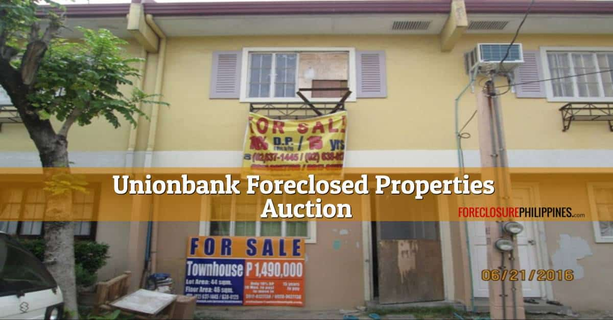 124 Unionbank Foreclosed Properties included in March 23, 2019 Auction For Luzon/Metro Manila
