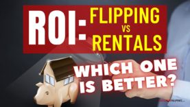 ROI - Flipping Vs Rentals: A Deeper Look
